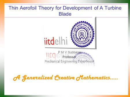 Thin Aerofoil Theory for Development of A Turbine Blade P M V Subbarao Professor Mechanical Engineering Department A Generalized Creative Mathematics…..