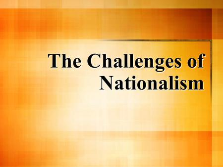 The Challenges of Nationalism Hapsburgs Hanging On dynastic, absolutist, & agrarian in the age of liberal industrial republics dynastic, absolutist,