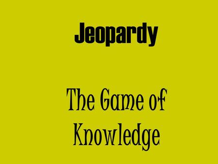 Jeopardy The Game of Knowledge The Road to War 200 300 400 500 100 200 300 500 400 AbolitionistsSectionalismVarious Events Leading to War 100.
