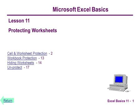 Return Excel Basics 11 - 1 Microsoft Excel Basics Cell & Worksheet ProtectionCell & Worksheet Protection - 2 Workbook Protection - 13 Hiding Worksheets.