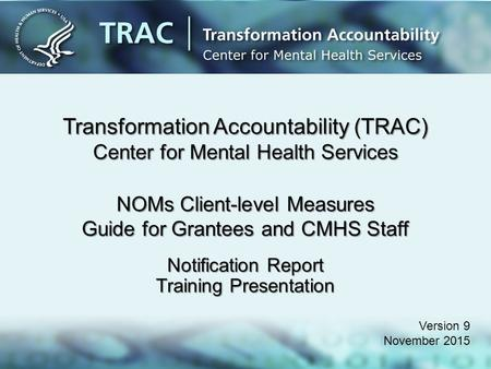 Transformation Accountability (TRAC) Center for Mental Health Services NOMs Client-level Measures Guide for Grantees and CMHS Staff Notification Report.