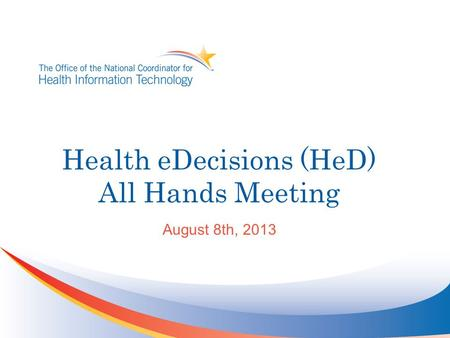 Health eDecisions (HeD) All Hands Meeting August 8th, 2013.