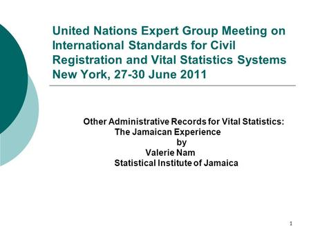 1 United Nations Expert Group Meeting on International Standards for Civil Registration and Vital Statistics Systems New York, 27-30 June 2011 Other Administrative.