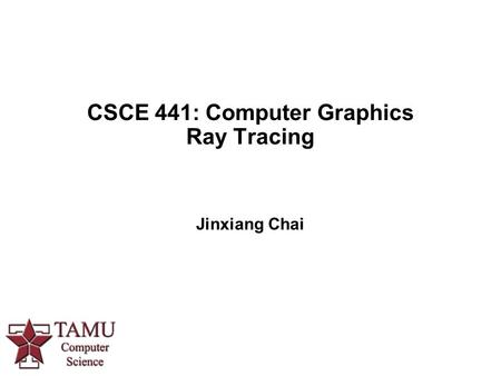 CSCE 441: Computer Graphics Ray Tracing