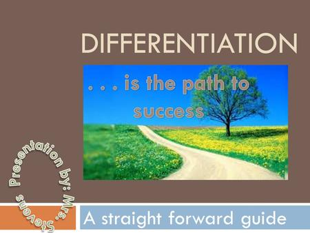 DIFFERENTIATION A straight forward guide. Define the term  Differentiation-  The action or process of differentiating.
