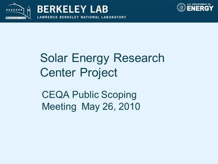 Solar Energy Research Center Project CEQA Public Scoping Meeting May 26, 2010.