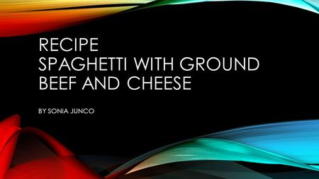 RECIPE SPAGHETTI WITH GROUND BEEF AND CHEESE BY SONIA JUNCO.