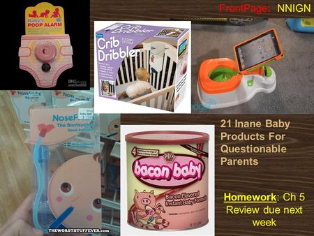 Homework: Ch 5 Review due next week FrontPage: NNIGN 21 Inane Baby Products For Questionable Parents.