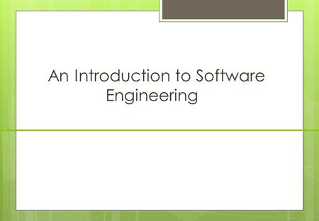 An Introduction to Software Engineering. Objectives  To introduce software engineering and to explain its importance  To set out the answers to key.