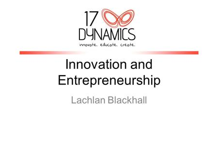 Innovation and Entrepreneurship Lachlan Blackhall.