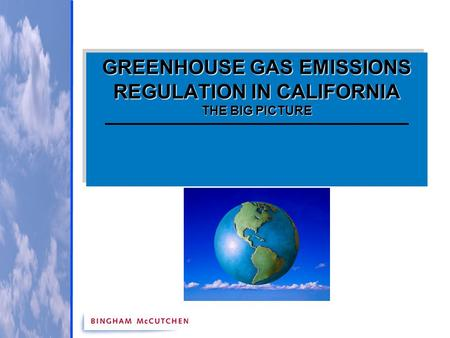 GREENHOUSE GAS EMISSIONS REGULATION IN CALIFORNIA THE BIG PICTURE.