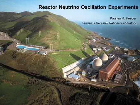Karsten Heeger, LBNL INPAC, October 3, 2003 Reactor Neutrino Oscillation Experiments Karsten M. Heeger Lawrence Berkeley National Laboratory.