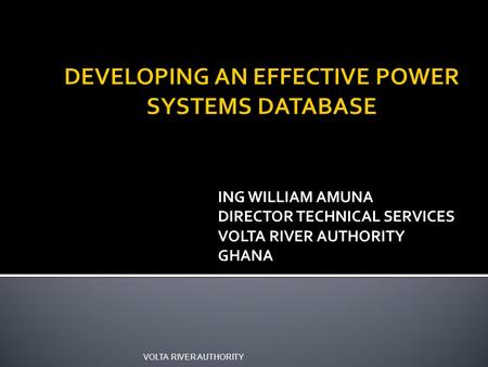 ING WILLIAM AMUNA DIRECTOR TECHNICAL SERVICES VOLTA RIVER AUTHORITY GHANA VOLTA RIVER AUTHORITY.