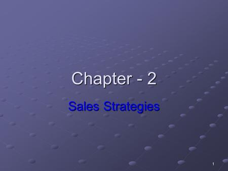 1 Chapter - 2 Sales Strategies. 3 Sales and Marketing Planning To be effective, sales activities need to take place within the context of an overall.