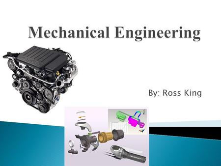 By: Ross King.  Mechanical engineering is the design, construction, and use of machines.  Mechanical engineering is the broadest engineering out of.