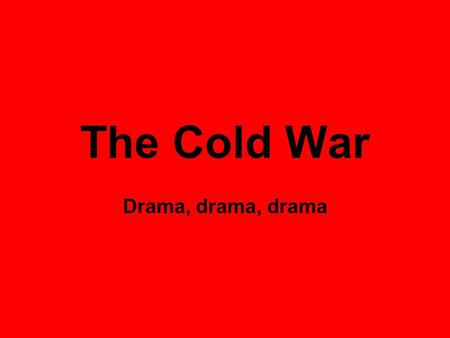 The Cold War Drama, drama, drama. Quick Review What made the U.S. upset with the Soviet Union at the beginning of the war? –Signing a non-aggression.