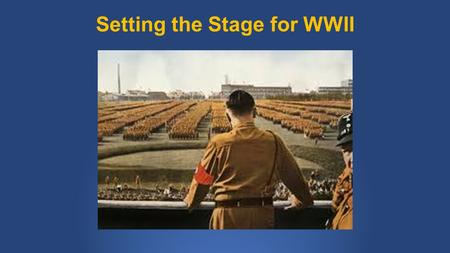Setting the Stage for WWII. The Treaty of Versailles Following WWI Germany was punished and humiliated by the Treaty of Versailles. Part of the Treaty.