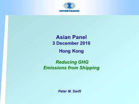 Asian Panel 3 December 2010 Hong Kong Reducing GHG Emissions from Shipping Peter M. Swift.