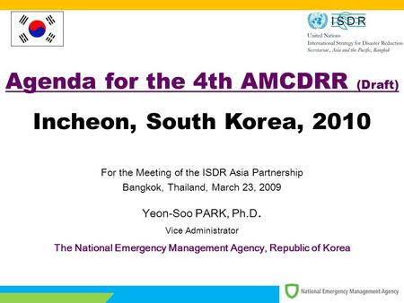1/12 Agenda for the 4th AMCDRR (Draft) Incheon, South Korea, 2010 For the Meeting of the ISDR Asia Partnership Bangkok, Thailand, March 23, 2009 Yeon-Soo.