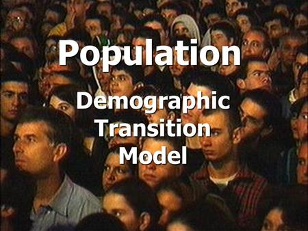 Population Demographic Transition Model. The changes in the birth and death rates and the effect on population can be shown on the Demographic Transition.
