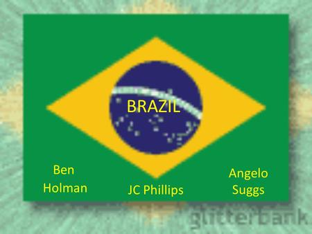 BRAZIL Ben Holman JC Phillips Angelo Suggs. Brazilian Population The population of Brazil is 201,103,330 and this number is current as of July 1, 2010.