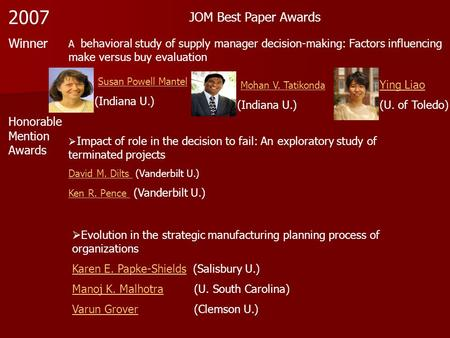 JOM Best Paper Awards Winner A behavioral study of supply manager decision-making: Factors influencing make versus buy evaluation Susan Powell Mantel (Indiana.