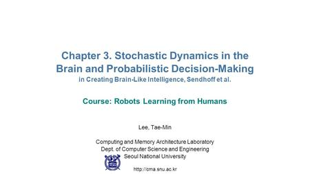 Chapter 3. Stochastic Dynamics in the Brain and Probabilistic Decision-Making in Creating Brain-Like Intelligence, Sendhoff et al. Course: Robots Learning.