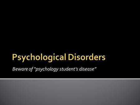 "Beware of ""psychology student's disease"".  Anxiety – vague feelings of apprehension and nervousness Specific Anxiety Disorders:  Generalized Anxiety."