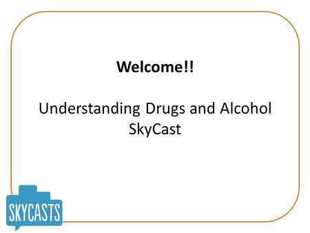 Welcome!! Understanding Drugs and Alcohol SkyCast.
