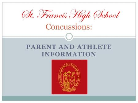 PARENT AND ATHLETE INFORMATION St. Francis High School Concussions: