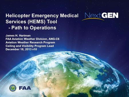 AgendaAppendix TEMPLATE Helicopter Emergency Medical Services (HEMS) Tool - Path to Operations James H. Hartman FAA Aviation Weather Division, ANG-C6 Aviation.