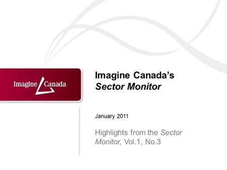 Imagine Canada's Sector Monitor Highlights from the Sector Monitor, Vol.1, No.3 January 2011.