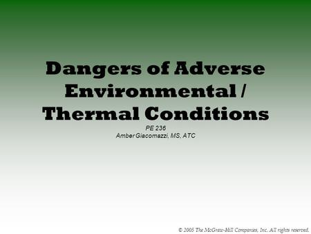 © 2005 The McGraw-Hill Companies, Inc. All rights reserved. Dangers of Adverse Environmental / Thermal Conditions PE 236 Amber Giacomazzi, MS, ATC.