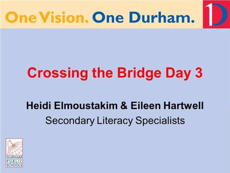 Crossing the Bridge Day 3 Heidi Elmoustakim & Eileen Hartwell Secondary Literacy Specialists.