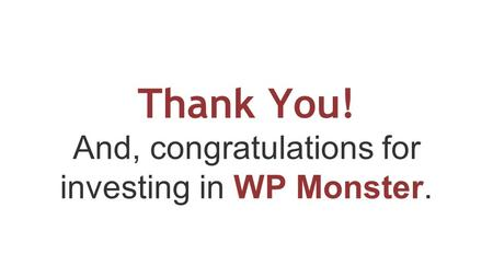 Thank You! And, congratulations for investing in WP Monster.
