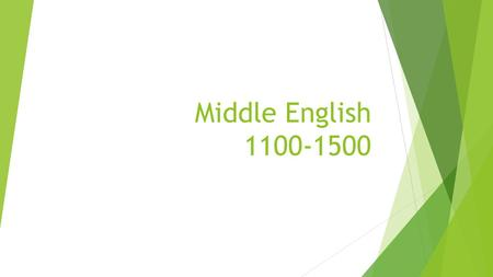 Middle English 1100-1500. Influences and Decline of English  Norman Invasion (1066)  Increase in French as main spoken language  The influence of the.