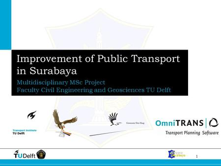 1 Improvement of Public Transport in Surabaya Multidisciplinary MSc Project Faculty Civil Engineering and Geosciences TU Delft.
