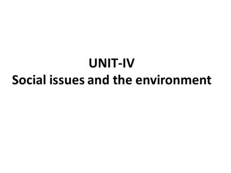 "UNIT-IV Social issues and the environment. UnSustainable to Sustainable Development Sustainable development can be defined as "" meeting the needs of the."
