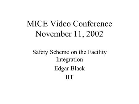MICE Video Conference November 11, 2002 Safety Scheme on the Facility Integration Edgar Black IIT.