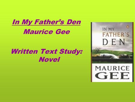 In My Father's Den Maurice Gee Written Text Study: Novel.