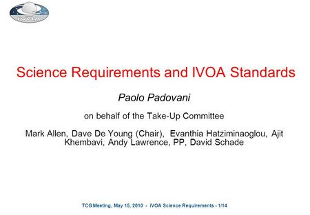 TCG Meeting, May 15, 2010 - IVOA Science Requirements - 1/14 Science Requirements and IVOA Standards Paolo Padovani on behalf of the Take-Up Committee.