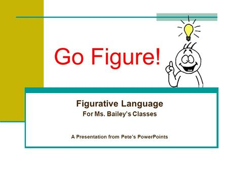 Go Figure! Figurative Language For Ms. Bailey's Classes A Presentation from Pete's PowerPoints.