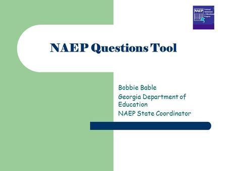 NAEP Questions Tool Bobbie Bable Georgia Department of Education NAEP State Coordinator.