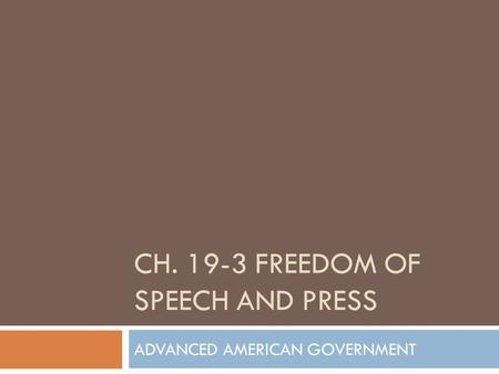 CH. 19-3 FREEDOM OF SPEECH AND PRESS ADVANCED AMERICAN GOVERNMENT.
