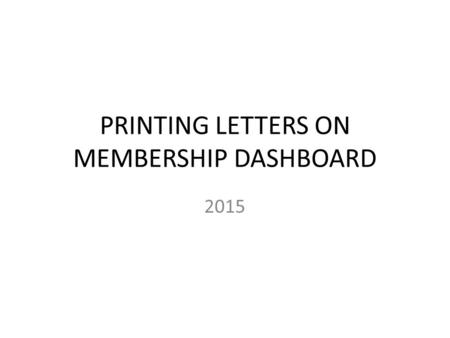 "PRINTING LETTERS ON MEMBERSHIP DASHBOARD 2015. Quick Instructions 1. Log on to your ""Chapter Activities"" Center from blue banner 2. Log on as a Chapter."