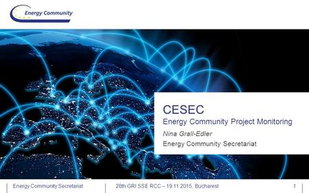 Energy Community Secretariat CESEC Energy Community Project Monitoring 10th Gas Forum, 6 October 2015, Ljubljana 1 Nina Grall-Edler Energy Community Secretariat.