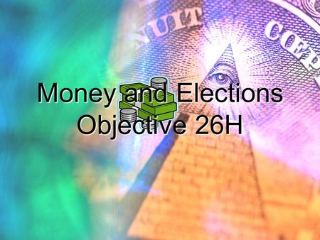 Money and Elections Objective 26H. Campaign Spending Total spending for all party efforts in the 2004 presidential election reached over $2 billion. Sums.