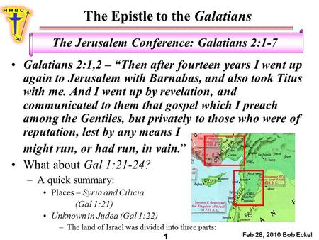 "The Epistle to the Galatians Feb 28, 2010 Bob Eckel 1 The Jerusalem Conference: Galatians 2:1-7 Galatians 2:1,2 – ""Then after fourteen years I went up."