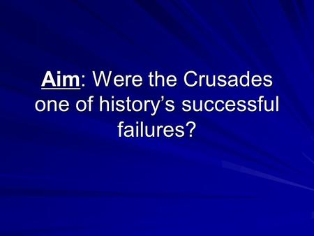 Aim: Were the Crusades one of history's successful failures?