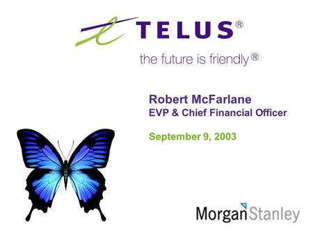Robert McFarlane EVP & Chief Financial Officer September 9, 2003.
